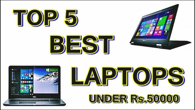5 Top laptops under 50000