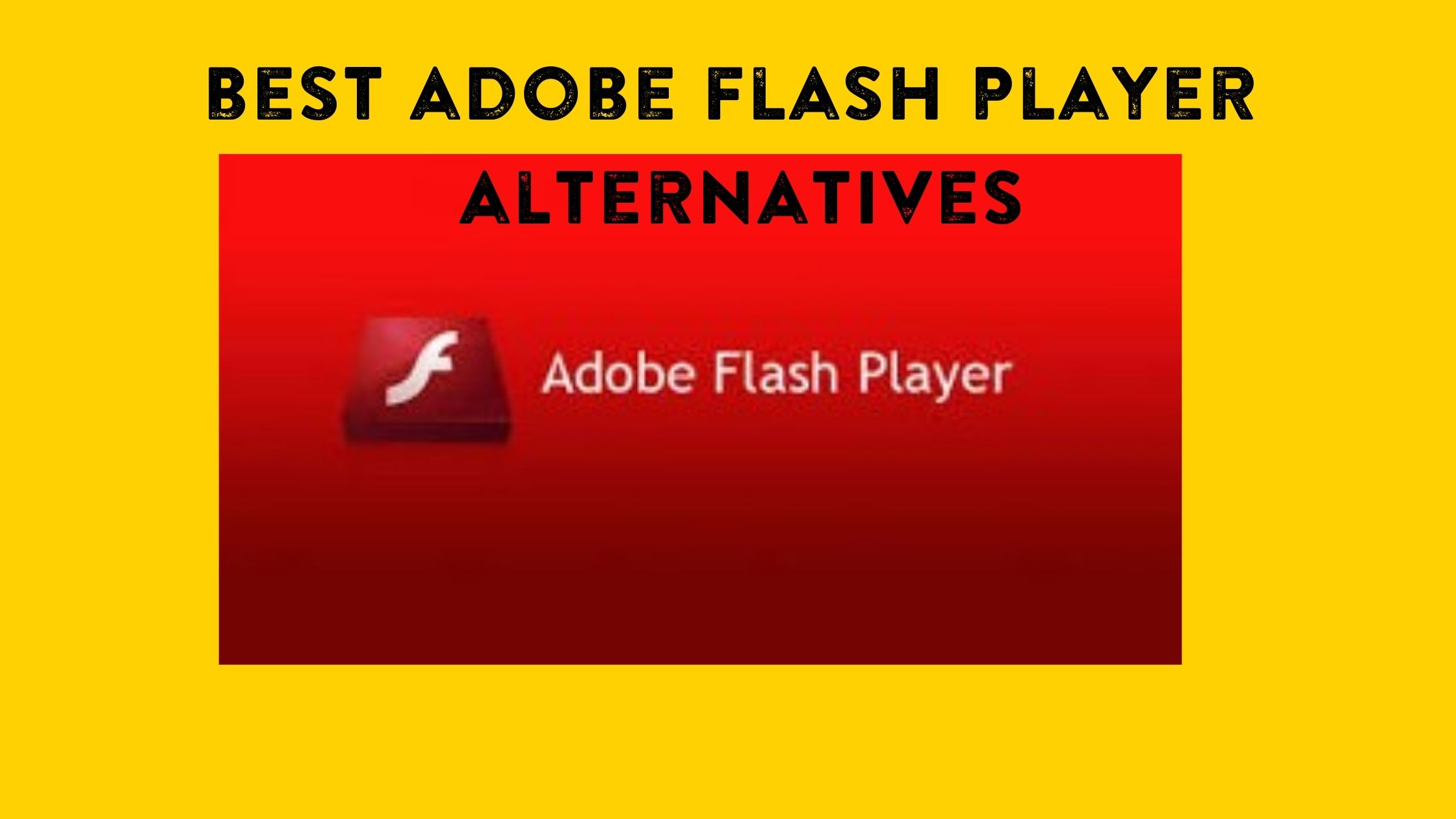 4 Best Adobe Flash Player Alternatives That You Must Switch To Techadvises